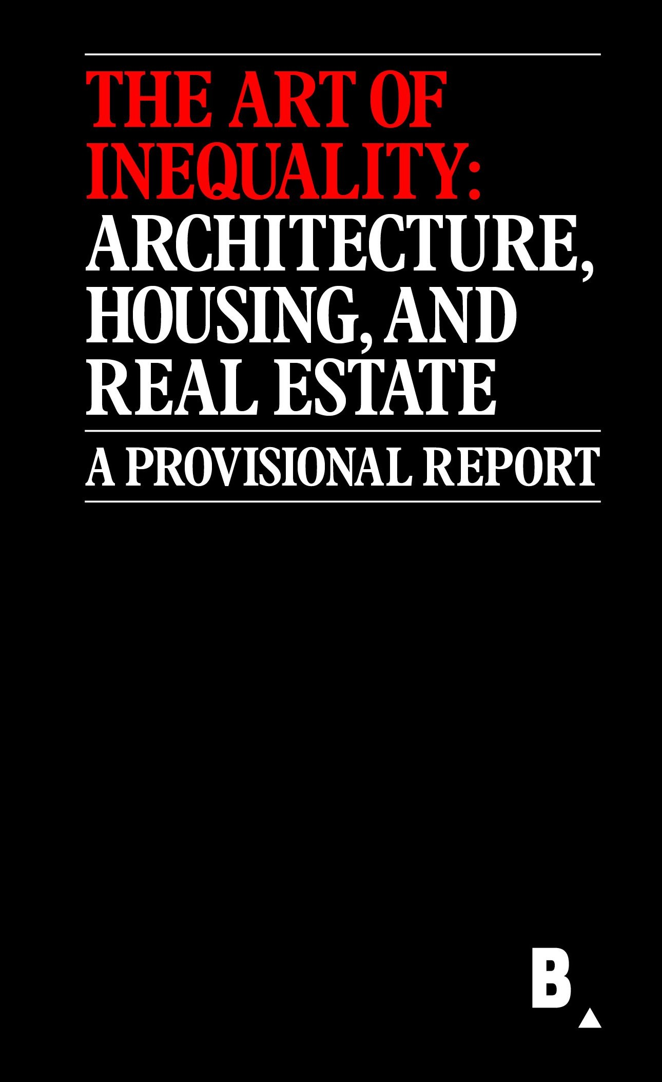 the_art_of_inequality_architecture_housing_real_estate_reinhold_martin_jacob_moore_susanne_schindler_temple_hoyne_buell_center_motto_distribution